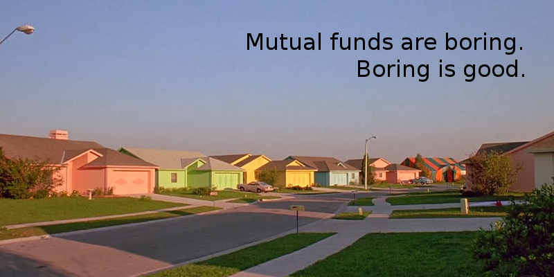 Dear Everyone, Mutual Funds Are Boring. Please Go Buy Some.