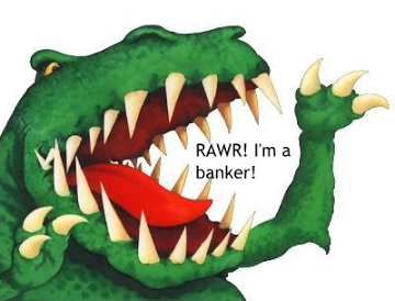 Bankosaurus Rex: Finding a Banker Who Cares