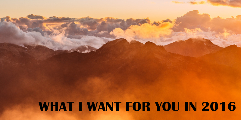 What I Want For You In 2016